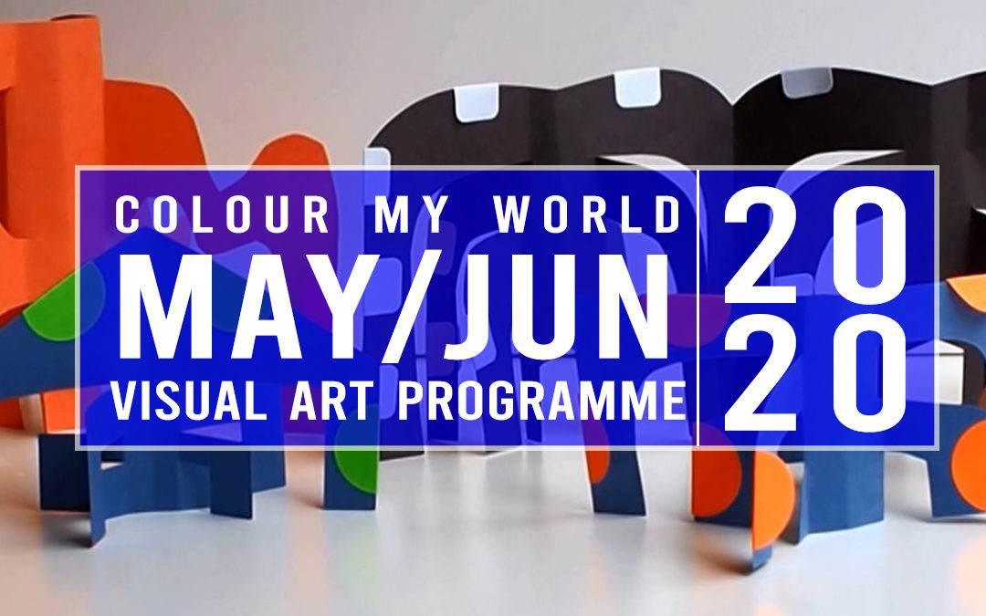 Colour My World Visual Arts E-Bulletin May-Jun 2020